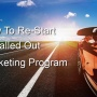 How to Re-Start A Stalled-Out Marketing Program